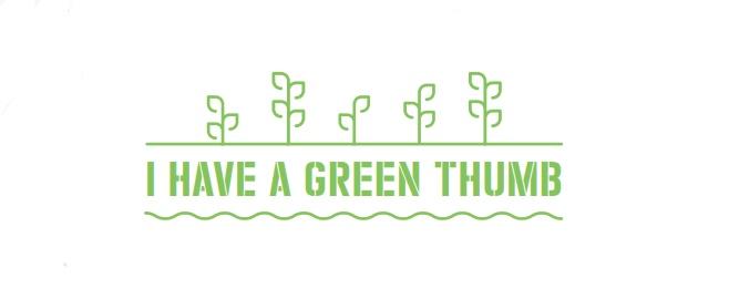 I Have a Green Thumb