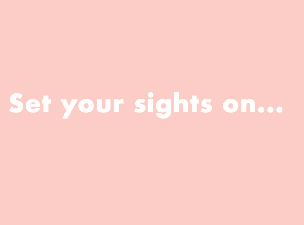 Set your sights on… Moving differently